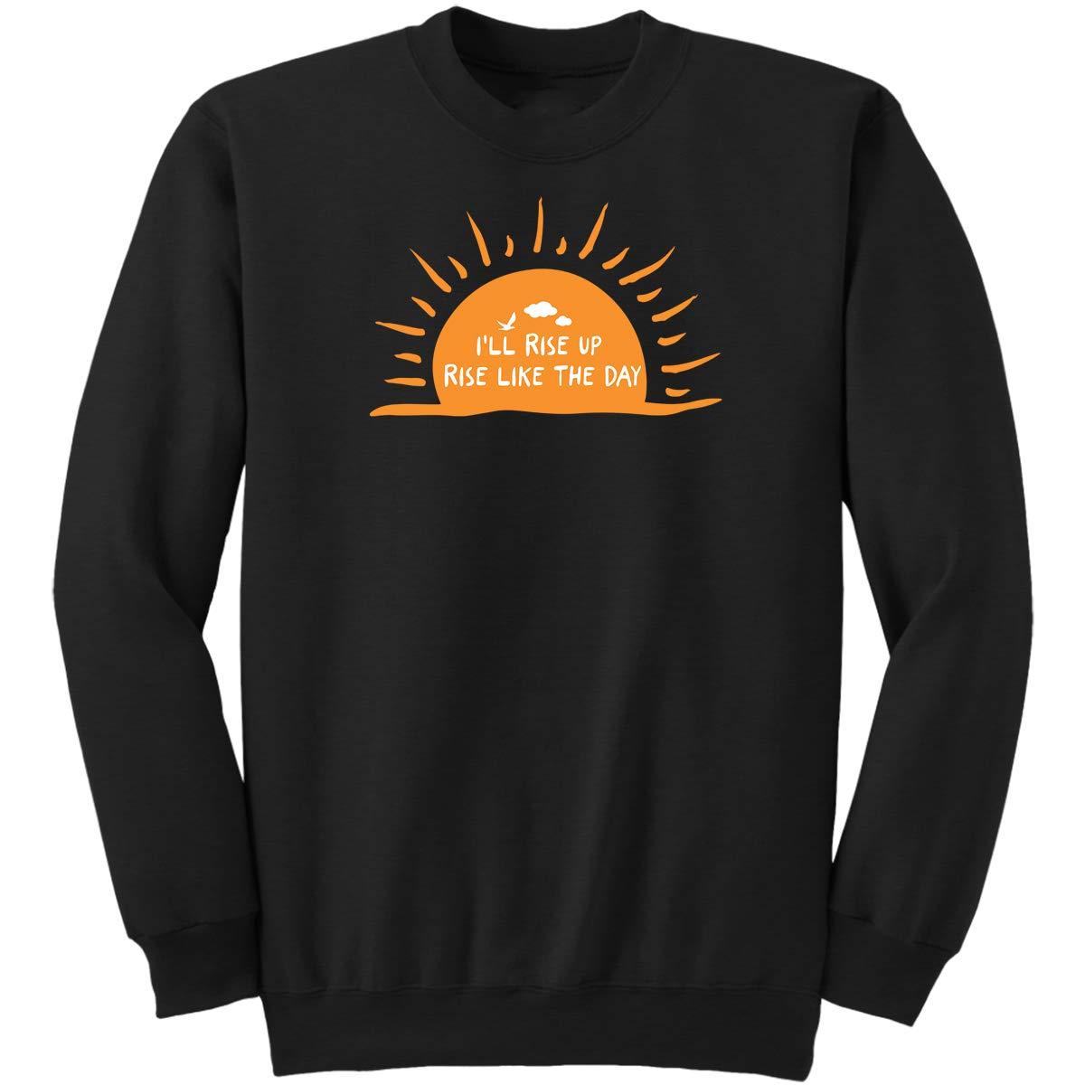 DoozyGifts99 Ill Rise Up Rise Like The Day-Feminist Sweatshirt