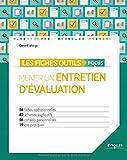 Les fiches outils focus - Mener un entretien d'évaluation: 56 fiches opérationnelles - 42 schémas explicatifs - 56 conseils personnalisés - 19 cas pratiques.