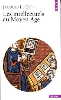 Les Intellectuels au Moyen-Age par Le Goff