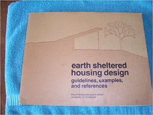 Earth Sheltered Housing Design: Guidelines, Examples, and References