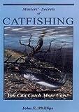 The Masters' Secrets of Catfishing, John Phillips, 0936513446