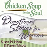 Chicken Soup for the Soul - Devotional Stories for Women: 101 Daily Devotions to Comfort, Encourage, and Inspire Women | Susan M. Heim,Karen C. Talbot