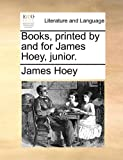 Books, Printed by and for James Hoey, Junior, James Hoey, 1140768727