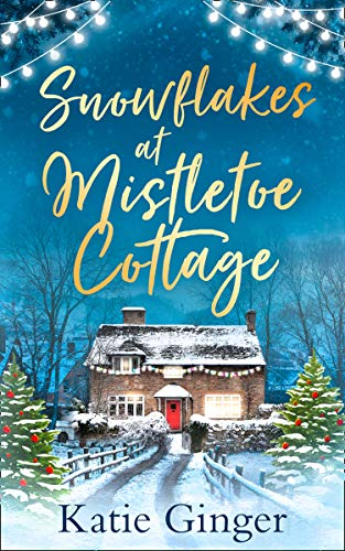 Snowflakes at Mistletoe Cottage: A heartwarming and funny Christmas romance by [Ginger, Katie]