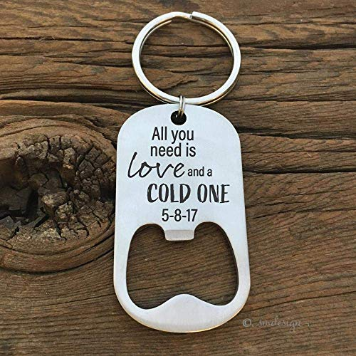 All You Need Is Love And A Cold One Bottle Opener Keychain- Gift For The Beer Lover Gift For Husband Fiance Boyfriend Bottle Opener For Him