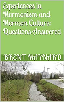 Experiences in Mormonism and Mormon Culture: Questions Answered by [Maynard, Brent]