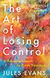 "Jules Evans, ""The Art of Losing Control: A Philosopher's Search for Ecstatic Experience"" (Canongate Books, 2017)"