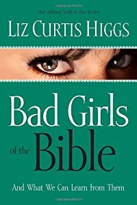 Paperback Bad Girls of the Bible and What We Can Learn from Them Book