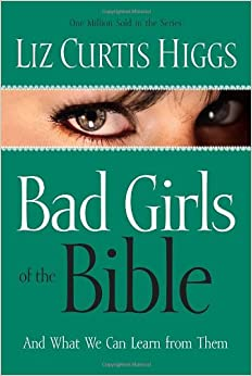Bad Girls of the Bible - Liz Curtis Higgs