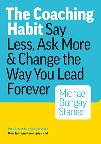 The Coaching Habit: Say Less, Ask More & Change the Way You Lead Forever (Best Open Ended Sales Questions)
