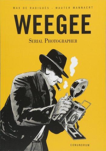 Weegee: Serial Photographer [de Radigues, Max] (Tapa Blanda)