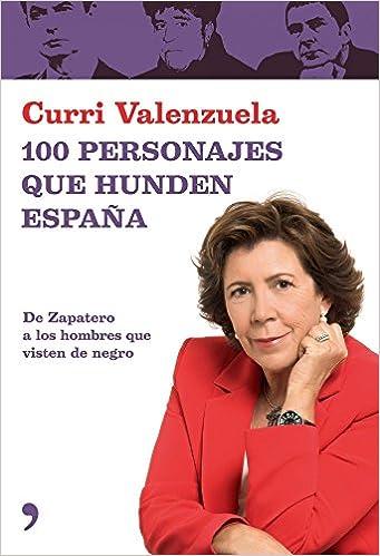 100 personajes que hunden España (Fuera de Colección): Amazon.es: Valenzuela, Curri: Libros