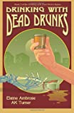 Drinking with Dead Drunks, Elaine Ambrose and A. K. Turner, 0972822593