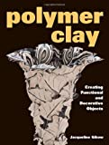 Polymer Clay: Creating Functional and Decorative Objects