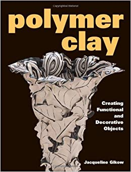 Book Polymer Clay: Creating Functional and Decorative Objects