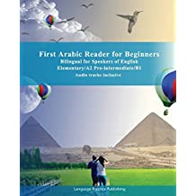 First Arabic Reader for Beginners: Bilingual for Speakers of English Elementary/A2 Pre-intermediate/B1 Audio tracks inclusive
