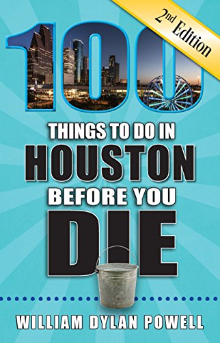 100 Things to Do in Houston Before You Die, 2nd Edition (100 Things to Do Before You Die) (Die Sunnies)