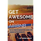 Get Awesome at Airbnb: The Ultimate Marketing Guide for Airbnb Entrepreneurs: A simple easy guide to bring more guests and make more money