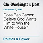 Does Ben Carson Believe God Wants Him to Win the White House? | Sally Quinn