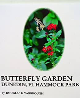 butterfly garden dunedin florida hammock park kindle edition by douglas yarbrough crafts hobbies home kindle ebooks amazoncom - Florida Butterfly Garden