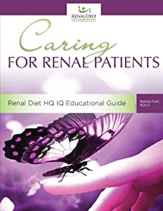 Caring For Renal Patients: A Caregiver's Guide To Chronic Kidney Disease: Information and Resources For Those Caring For Someone With CKD