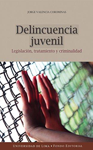 Delincuencia juvenil: Legislación, tratamiento y criminalidad (Spanish Edition) by [Valencia Corominas