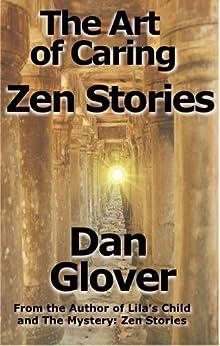 The Art of Caring: Zen Stories by [Glover, Dan]