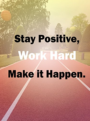"""Stay Positive, Work Hard, and Make it Happen Motivational Workout Sign Poster – (18X24 inch hi gloss Workout Motivational Quote Wall Art Chart Poster)"