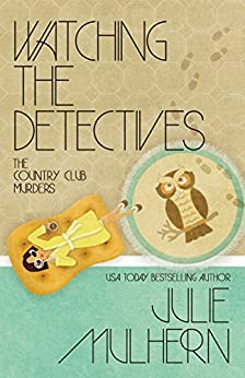 Watching the Detectives (The Country Club Murders Book 5) by [Mulhern, Julie]