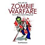 The Art of Zombie Warfare: How to Kick Ass Like the Walking Dead | Scott Kenemore