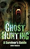Ghost Hunting: A Suvivor's Guide