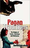 img - for Pagan Traditions: The Origins of Easter, Christmas and Halloween by David Ingraham (2000-08-04) book / textbook / text book