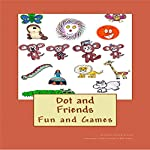 Dot and Friends: Fun and Games | Philip R. Harrison