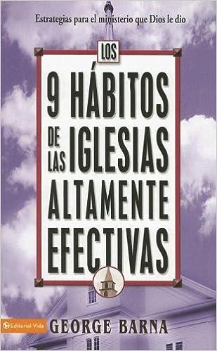 9 Habitos de las Iglesias Altamente Efectivas: Estrategias Para el ...