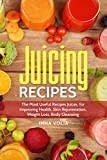 Juicing Recipes: The Most Useful Recipes Juices, for Improving Health, Skin Rejuvenation, Weight Loss, Body Cleansing