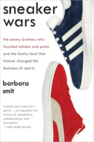 quality design 12348 87513 Sneaker Wars  The Enemy Brothers Who Founded Adidas and Puma and the Family  Feud That Forever Changed the Business of Sports  Barbara Smit   8601400285008  ...