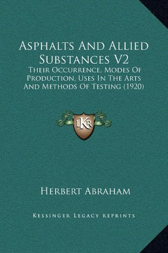 Asphalts And Allied Substances V2: Their Occurrence, Modes Of Production, Uses In The Arts And Methods Of Testing (1920) pdf