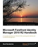 Microsoft Forefront Identity Manager 2010 R2 Handbook: A Complete Handook on Fim 2010 R2 Covering Both Identity and Certificate Management