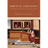 Biblical Theology: The History of Theology from Adam to Christ (Owen) Biblical Theology: The History of Theology from Adam to