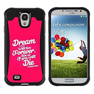 All-Round híbrido Heavy Duty de goma duro caso cubierta protectora Accesorio Generación-II BY RAYDREAMMM - Samsung Galaxy S4 I9500 - Dream Forever Die Pink White Text Inspiring