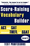Score-Raising Vocabulary Builder for Act and Sat Prep and Advanced Toefl and Ssat Study, Paul G. Simpson Iv, 1937599167