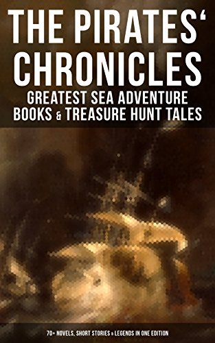 The Pirates' Chronicles: Greatest Sea Adventure Books & Treasure Hunt Tales (70+ Novels, Short Stories & Legends in One Edition): Facing the Flag, Blackbeard, ... Captain Singleton, Under the Waves...