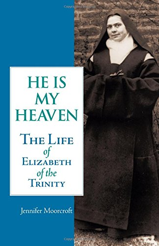 He Is My Heaven: The Life of Elizabeth of the Trinity (Catholic Trinity Blessed)
