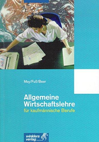 Allgemeine Wirtschaftslehre für kaufmännische Berufe: Schülerbuch, 4., überarbeitete Auflage, 2003