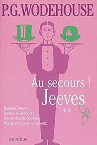 Jeeves, Tome 2 : Au secours ! Jeeves : Bonjour, Jeeves ; Jeeves, au secrous! ; Jeeves dans la coulisse ; Pas de pitié pour les neveux par Pelham Grenville Wodehouse
