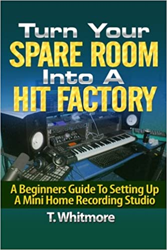 Turn Your Spare Room Into A Hit Factory: A Beginners Guide