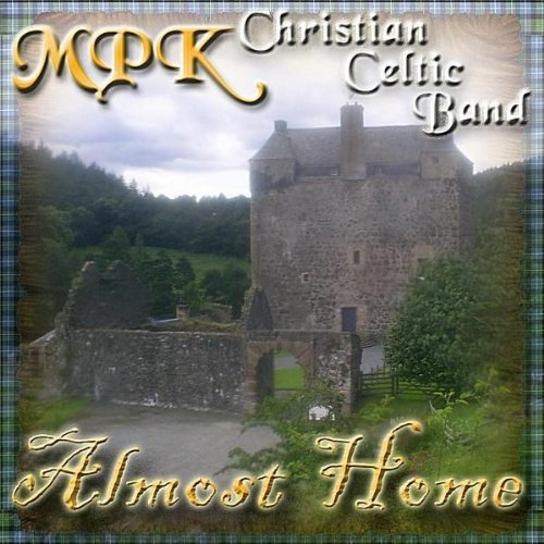 Almost Home by Mpk Christian Celtic Band (2010-09-28)