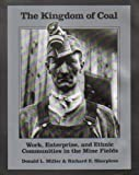 The Kingdom of Coal : Work, Enterprise and Ethnic Communities in the Mine Fields, Miller, Donald L. and Sharpless, Richard E., 0930973232