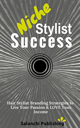 Niche Stylist Success: Hair Stylist Branding Strategies to Live Your Passion & Love Your ()