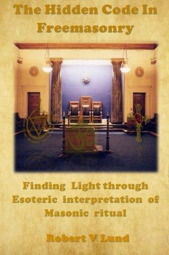 Read Online The Hidden Code in Freemasonry: Finding Light through esoteric interpretation of Masonic Ritual pdf
